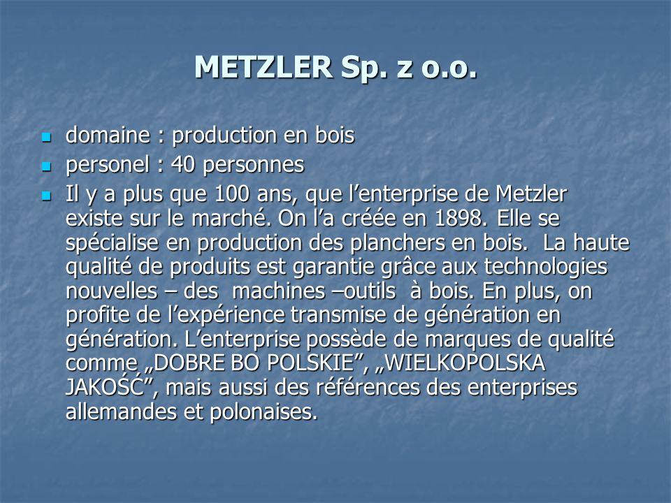 METZLER Sp. z o.o. domaine : production en bois domaine : production en bois personel : 40 personnes personel : 40 personnes Il y a plus que 100 ans,