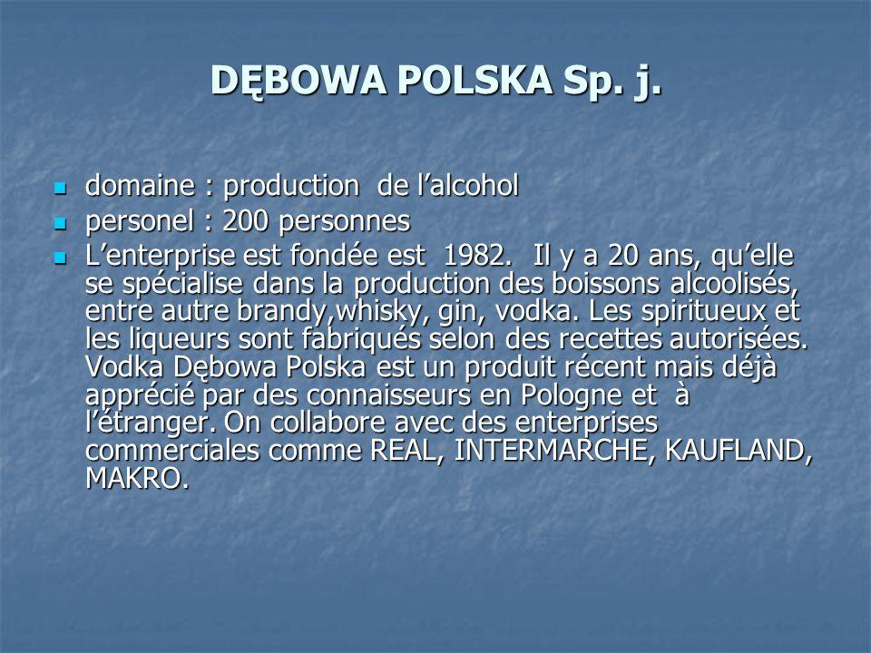 DĘBOWA POLSKA Sp. j. domaine : production de lalcohol domaine : production de lalcohol personel : 200 personnes personel : 200 personnes Lenterprise e