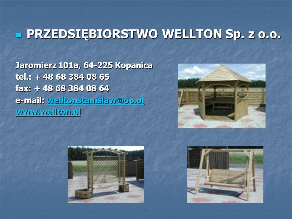 PRZEDSIĘBIORSTWO WELLTON Sp. z o.o. PRZEDSIĘBIORSTWO WELLTON Sp. z o.o. Jaromierz 101a, 64-225 Kopanica tel.: + 48 68 384 08 65 fax: + 48 68 384 08 64