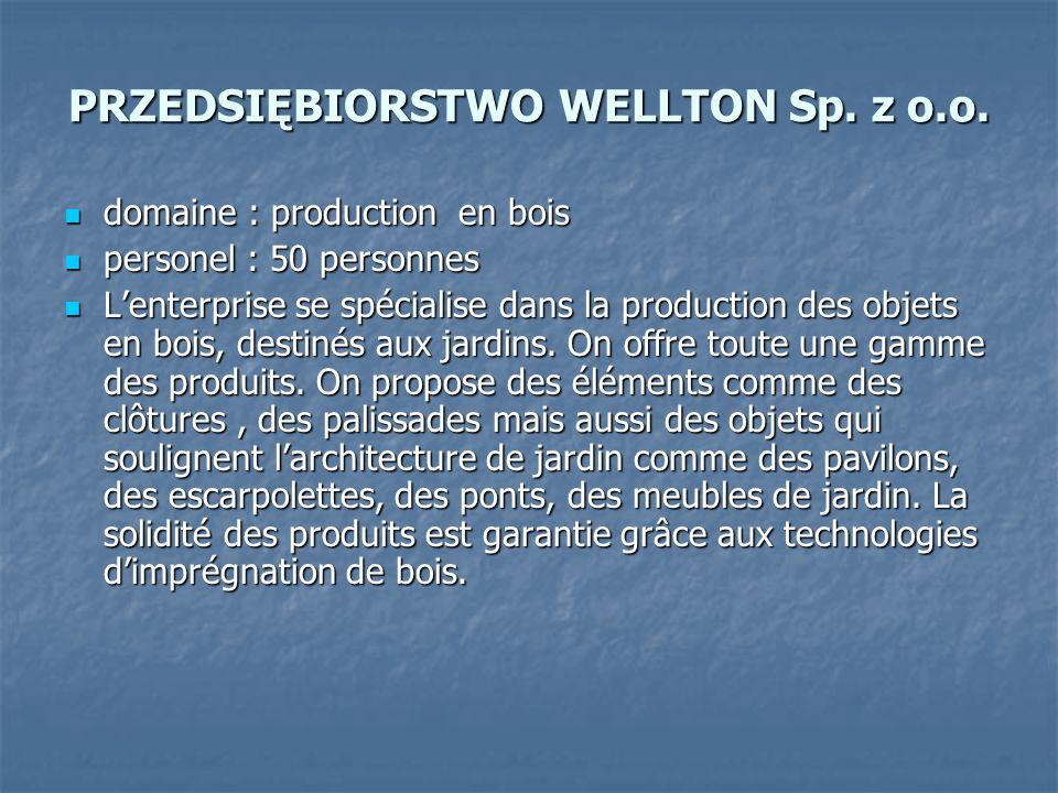 PRZEDSIĘBIORSTWO WELLTON Sp. z o.o. domaine : production en bois domaine : production en bois personel : 50 personnes personel : 50 personnes Lenterpr