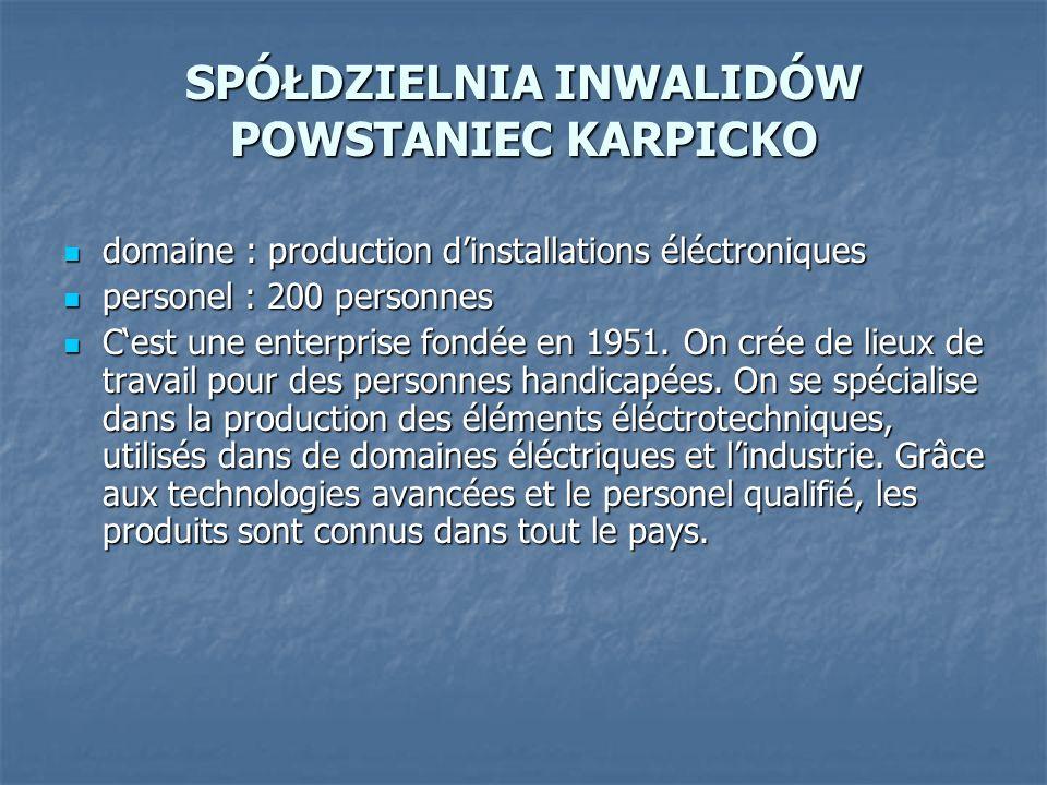 SPÓŁDZIELNIA INWALIDÓW POWSTANIEC KARPICKO domaine : production dinstallations éléctroniques domaine : production dinstallations éléctroniques persone