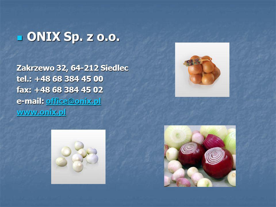 ONIX Sp. z o.o. ONIX Sp. z o.o. Zakrzewo 32, 64-212 Siedlec tel.: +48 68 384 45 00 fax: +48 68 384 45 02 e-mail: office@onix.pl office@onix.pl www.oni