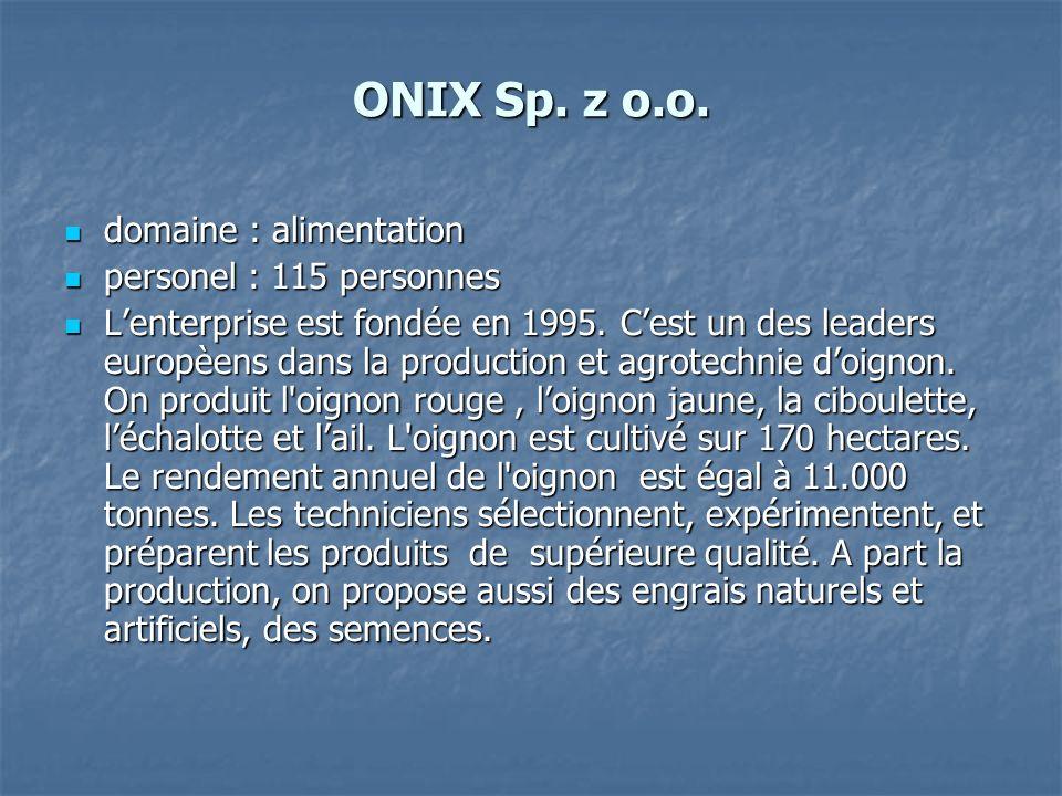 ONIX Sp. z o.o. domaine : alimentation domaine : alimentation personel : 115 personnes personel : 115 personnes Lenterprise est fondée en 1995. Cest u