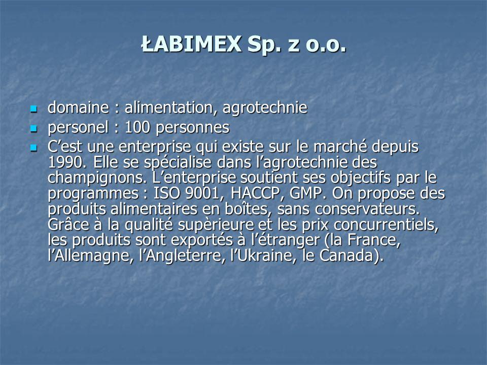 ŁABIMEX Sp. z o.o. domaine : alimentation, agrotechnie domaine : alimentation, agrotechnie personel : 100 personnes personel : 100 personnes Cest une