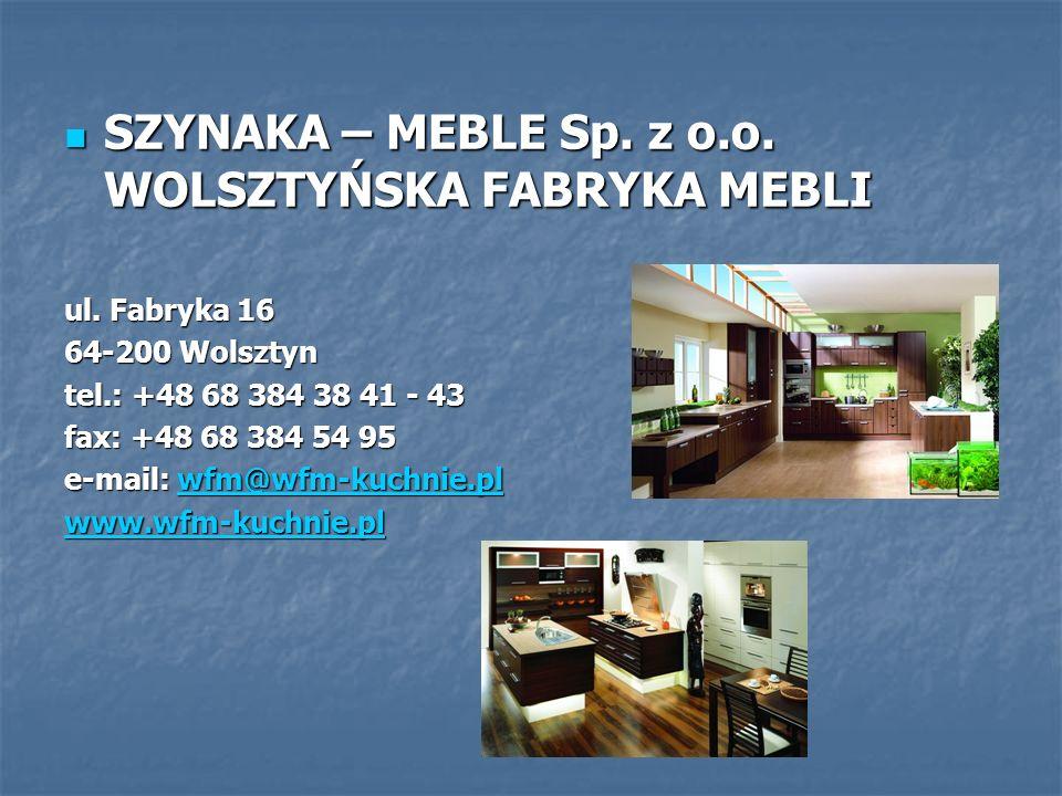 SZYNAKA – MEBLE Sp. z o.o. WOLSZTYŃSKA FABRYKA MEBLI SZYNAKA – MEBLE Sp. z o.o. WOLSZTYŃSKA FABRYKA MEBLI ul. Fabryka 16 64-200 Wolsztyn tel.: +48 68