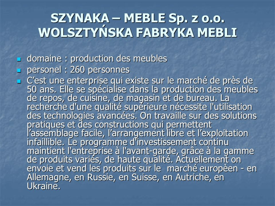 SZYNAKA – MEBLE Sp. z o.o. WOLSZTYŃSKA FABRYKA MEBLI domaine : production des meubles domaine : production des meubles personel : 260 personnes person