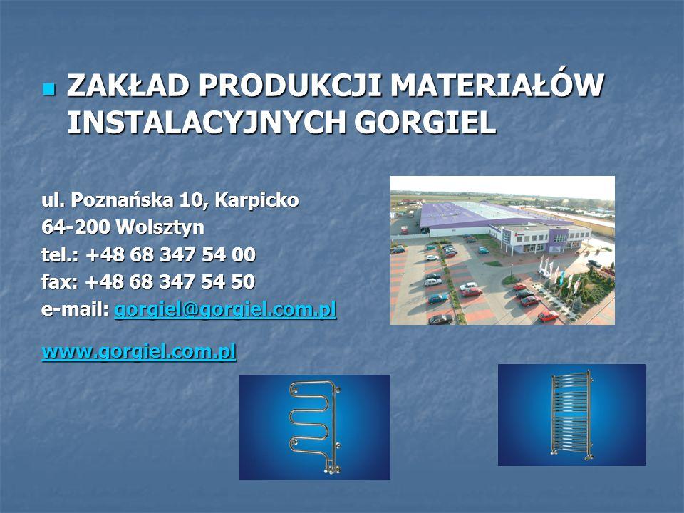 ZAKŁAD PRODUKCJI MATERIAŁÓW INSTALACYJNYCH GORGIEL ZAKŁAD PRODUKCJI MATERIAŁÓW INSTALACYJNYCH GORGIEL ul. Poznańska 10, Karpicko 64-200 Wolsztyn tel.: