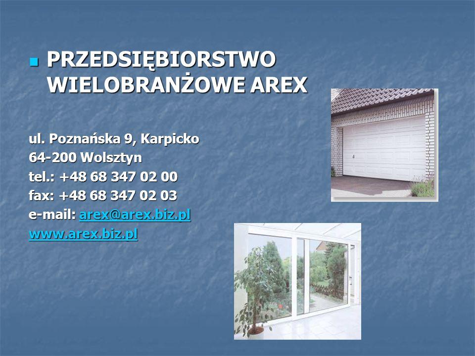 PRZEDSIĘBIORSTWO WIELOBRANŻOWE AREX PRZEDSIĘBIORSTWO WIELOBRANŻOWE AREX ul. Poznańska 9, Karpicko 64-200 Wolsztyn tel.: +48 68 347 02 00 fax: +48 68 3