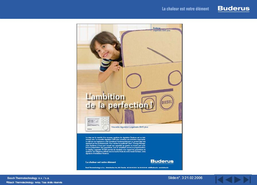Bosch Thermotechnology n.v. / s.a. Bosch Thermotechnology nv/sa. Tous droits réservés Slide n°. 3:21.02.2006