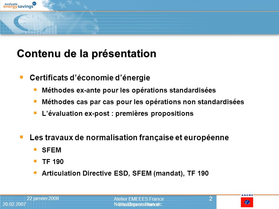 20.02.2007Name/Organisation etc.322 janvier 2008 3 Atelier EMEEES France Situation en France 20.02.2007Name/Organisation etc.