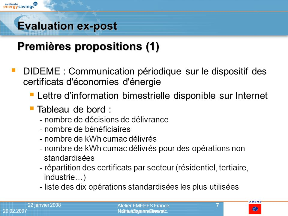 20.02.2007Name/Organisation etc.722 janvier 2008 7 Atelier EMEEES France Situation en France 20.02.2007Name/Organisation etc.