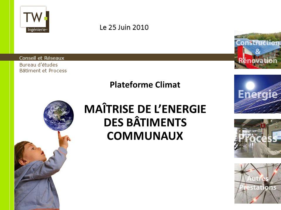 Conseil et Réseaux Bureau détudes Bâtiment et Process Plateforme Climat MAÎTRISE DE LENERGIE DES BÂTIMENTS COMMUNAUX Le 25 Juin 2010