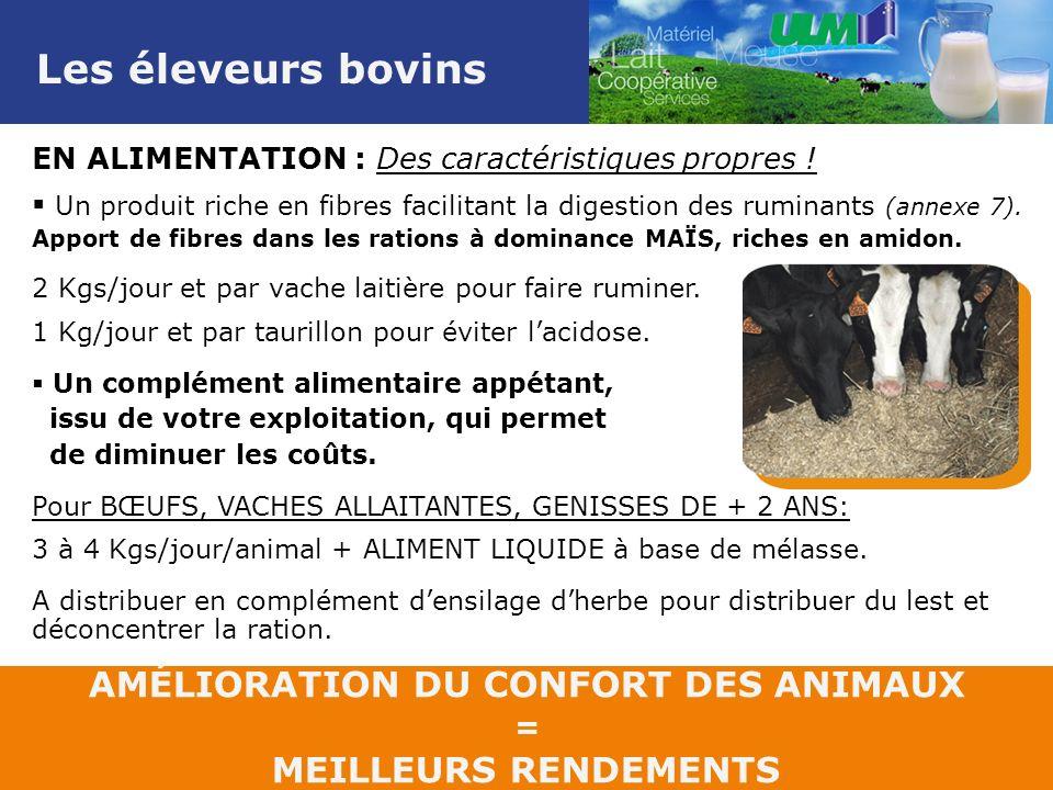 Les éleveurs bovins AMÉLIORATION DU CONFORT DES ANIMAUX = MEILLEURS RENDEMENTS EN ALIMENTATION : Des caractéristiques propres .