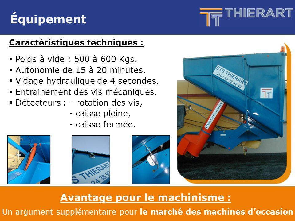 Avantage pour le machinisme : Un argument supplémentaire pour le marché des machines doccasion Équipement Caractéristiques techniques : Poids à vide : 500 à 600 Kgs.