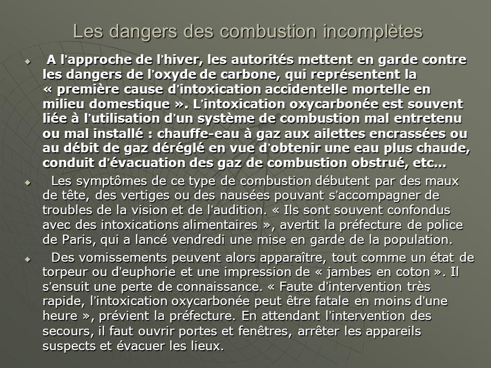 Les dangers des combustion incomplètes A lapproche de lhiver, les autorités mettent en garde contre les dangers de loxyde de carbone, qui représentent la « première cause dintoxication accidentelle mortelle en milieu domestique ».