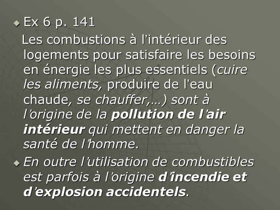 Ex 6 p. 141 Ex 6 p. 141 Les combustions à lintérieur des logements pour satisfaire les besoins en énergie les plus essentiels (cuire les aliments, pro