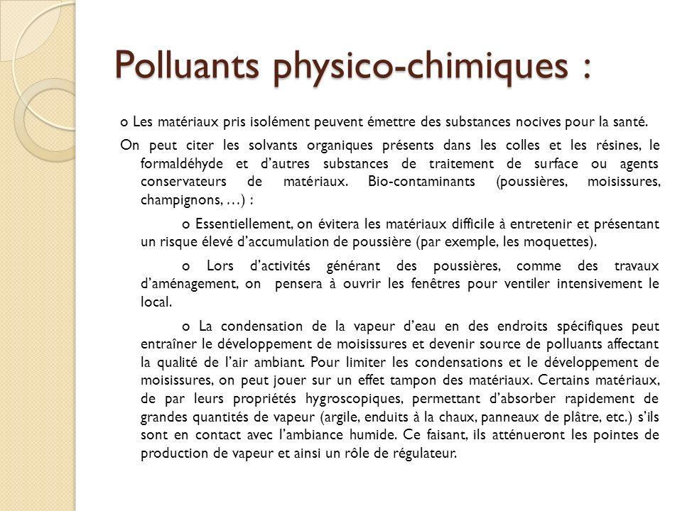 Polluants physico-chimiques : o Les matériaux pris isolément peuvent émettre des substances nocives pour la santé.