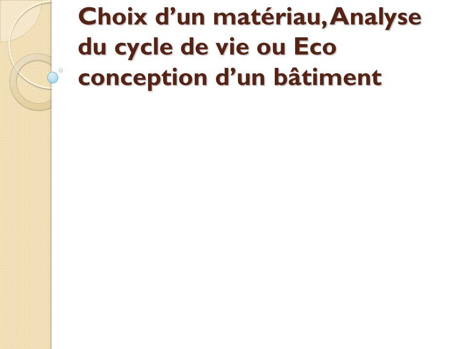 Choix dun matériau, Analyse du cycle de vie ou Eco conception dun bâtiment