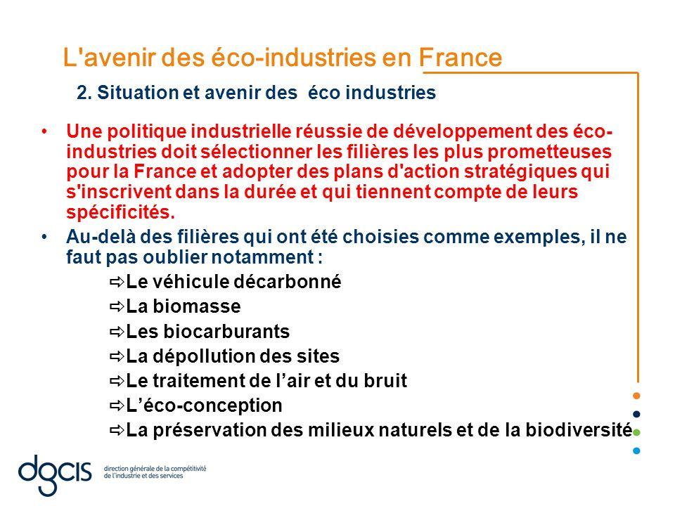 L'avenir des éco-industries en France Une politique industrielle réussie de développement des éco- industries doit sélectionner les filières les plus