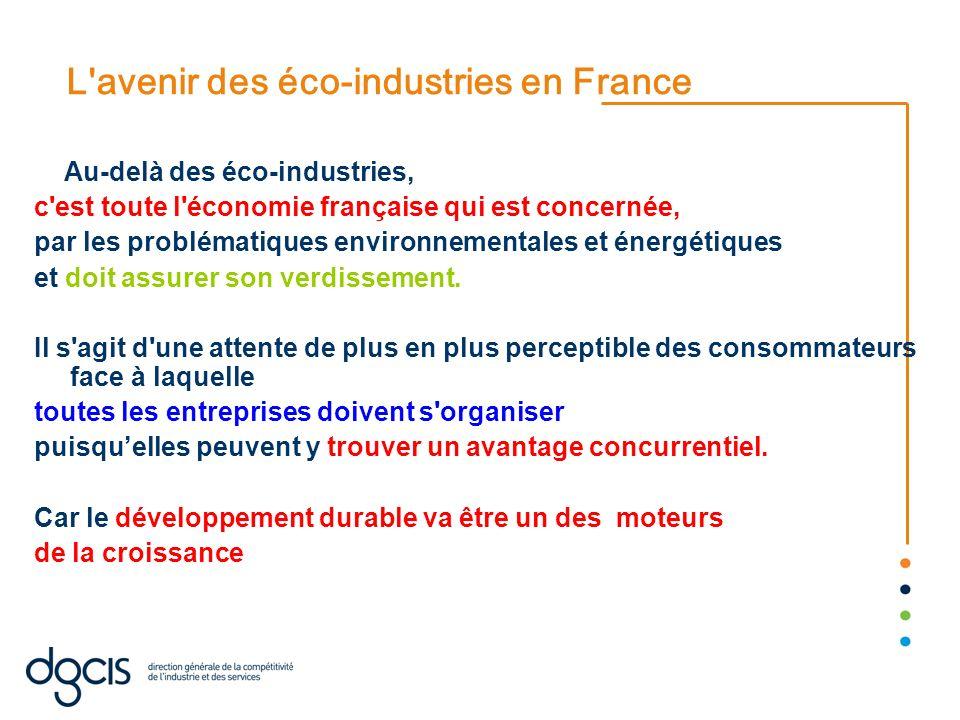 L'avenir des éco-industries en France Au-delà des éco-industries, c'est toute l'économie française qui est concernée, par les problématiques environne
