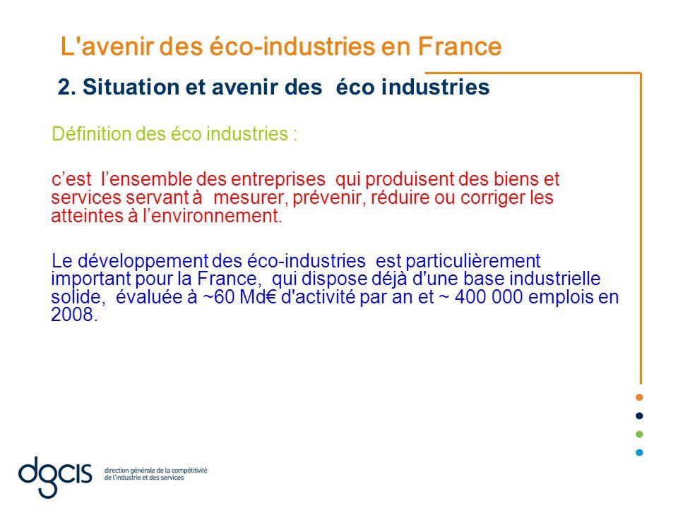 L'avenir des éco-industries en France Définition des éco industries : cest lensemble des entreprises qui produisent des biens et services servant à me
