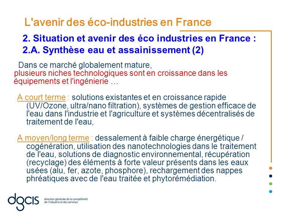 L'avenir des éco-industries en France Dans ce marché globalement mature, plusieurs niches technologiques sont en croissance dans les équipements et l'