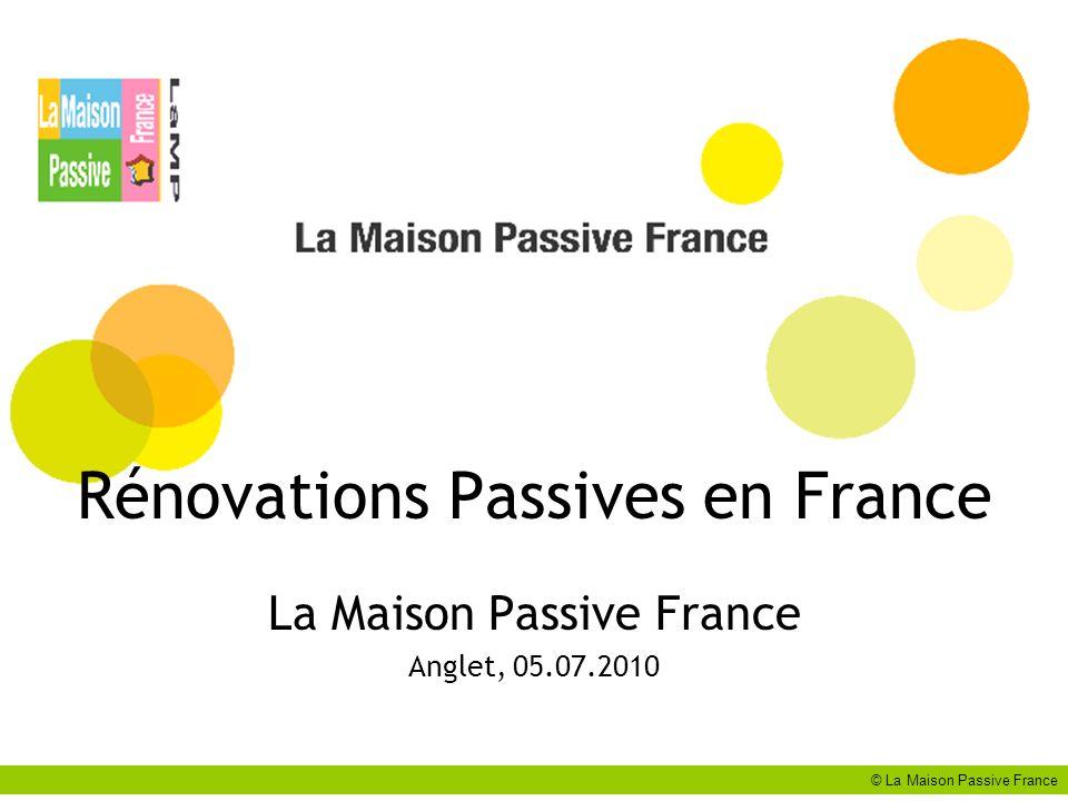 Rénovations Passives en France La Maison Passive France Anglet, 05.07.2010 © La Maison Passive France