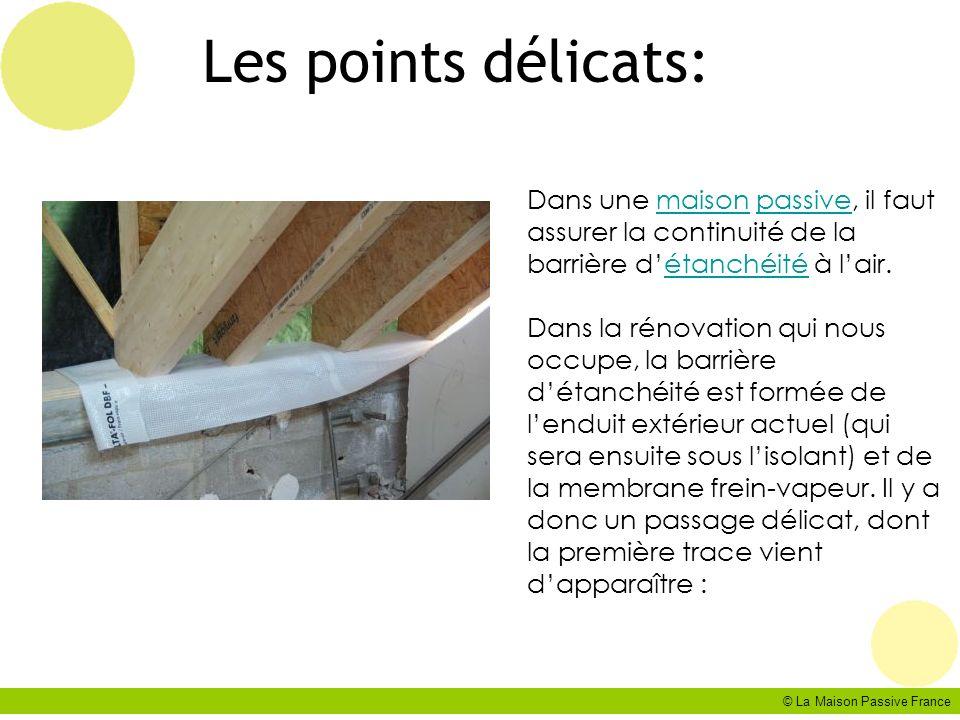 © La Maison Passive France Les points délicats: Dans une maison passive, il faut assurer la continuité de la barrière détanchéité à lair.maisonpassive