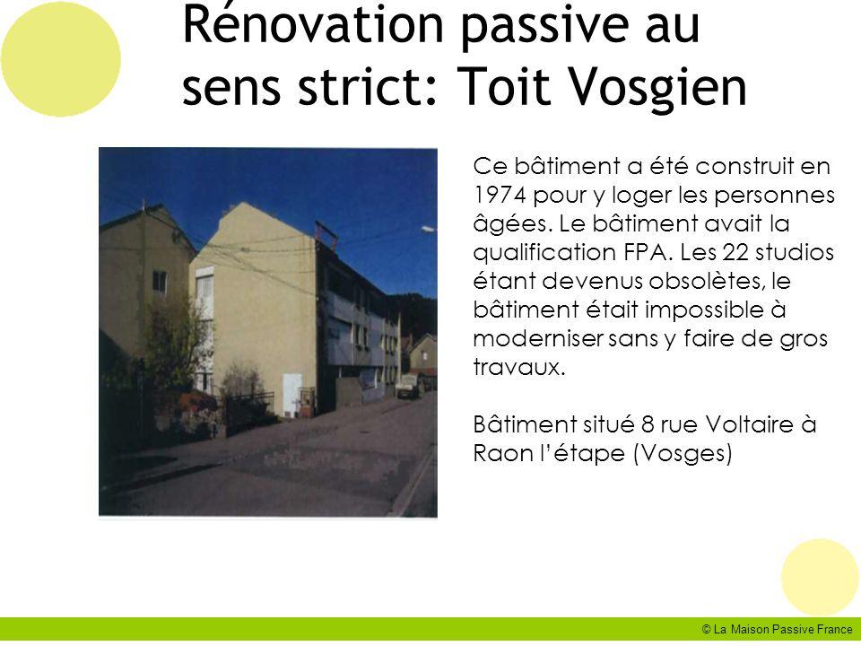 © La Maison Passive France Rénovation passive au sens strict: Toit Vosgien Ce bâtiment a été construit en 1974 pour y loger les personnes âgées. Le bâ