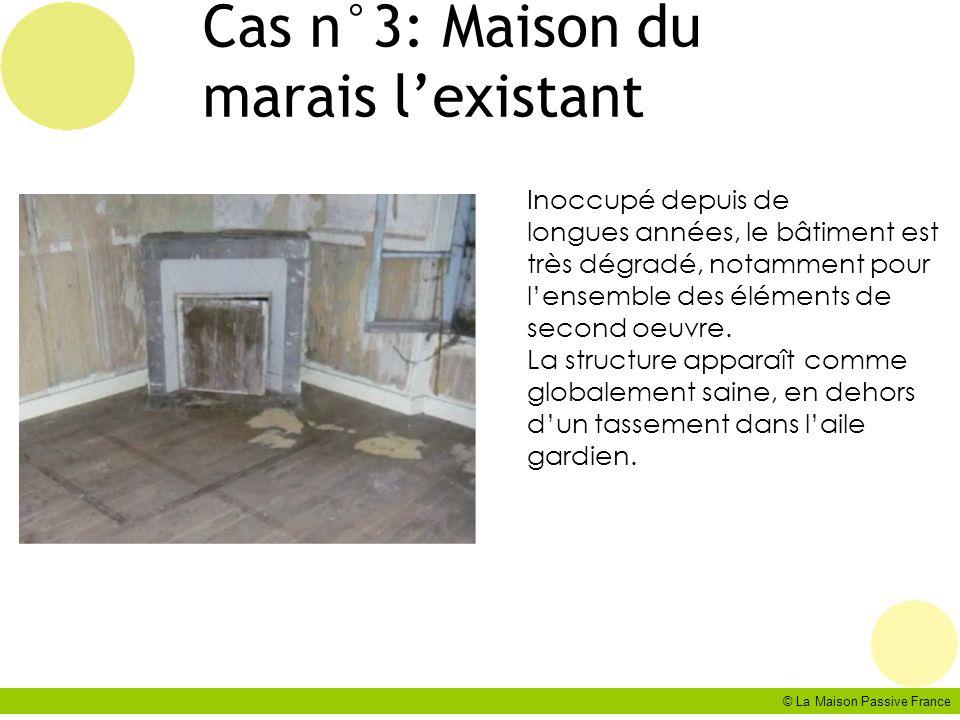 © La Maison Passive France Cas n°3: Maison du marais lexistant Inoccupé depuis de longues années, le bâtiment est très dégradé, notamment pour lensemb