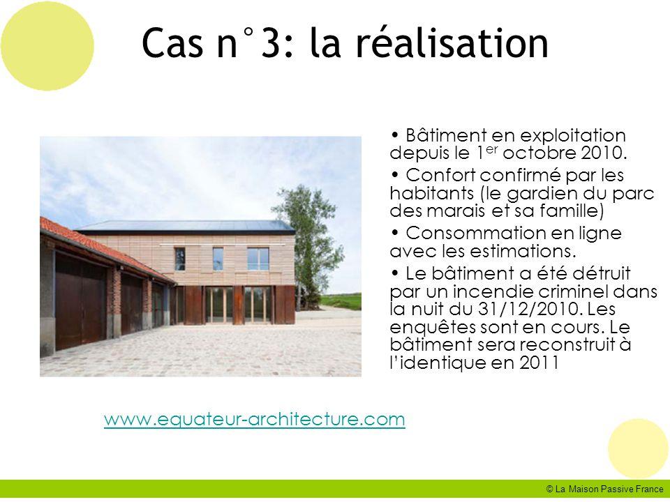 © La Maison Passive France Cas n°3: la réalisation Bâtiment en exploitation depuis le 1 er octobre 2010. Confort confirmé par les habitants (le gardie