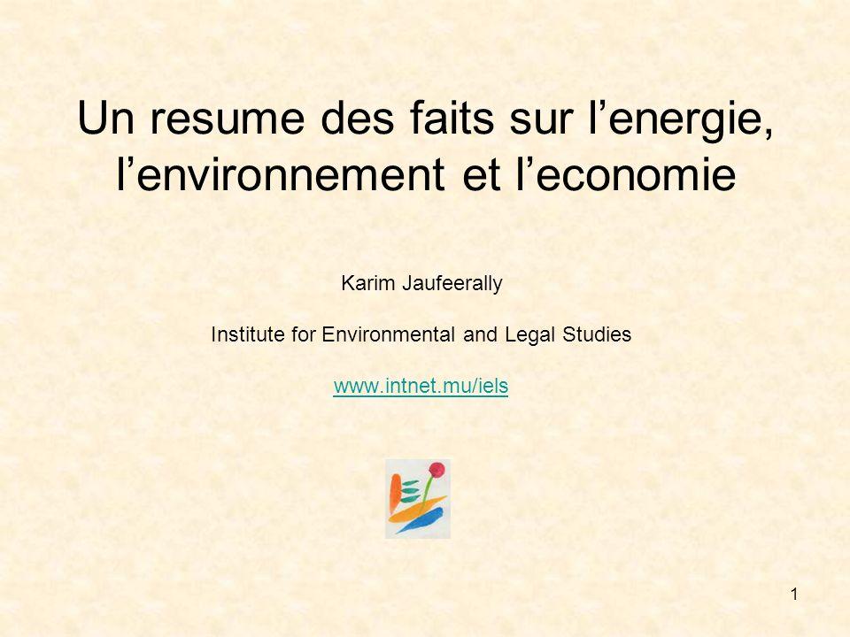 1 Un resume des faits sur lenergie, lenvironnement et leconomie Karim Jaufeerally Institute for Environmental and Legal Studies www.intnet.mu/iels