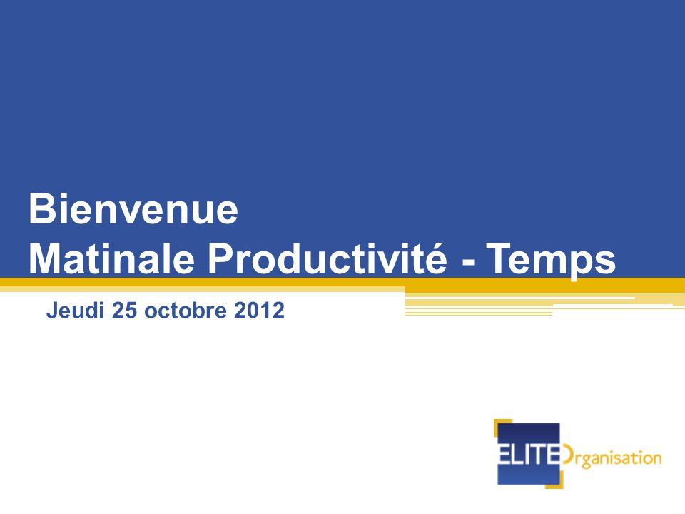 Bienvenue Matinale Productivité - Temps Jeudi 25 octobre 2012