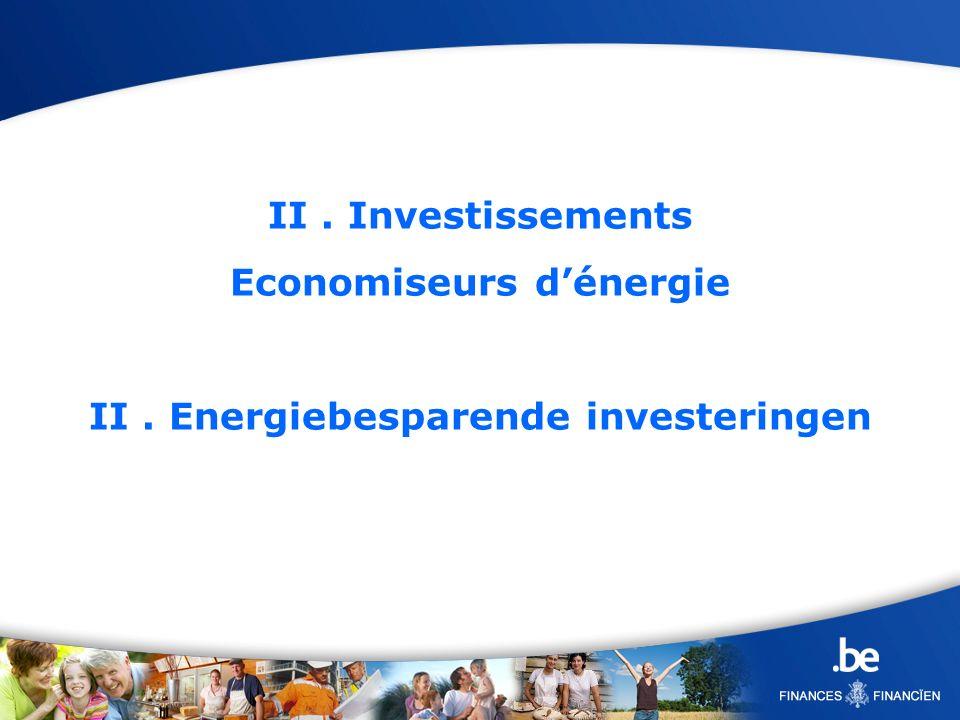 II. Investissements Economiseurs dénergie II. Energiebesparende investeringen