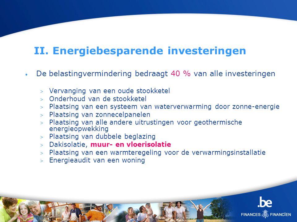 II. Energiebesparende investeringen De belastingvermindering bedraagt 40 % van alle investeringen > Vervanging van een oude stookketel > Onderhoud van