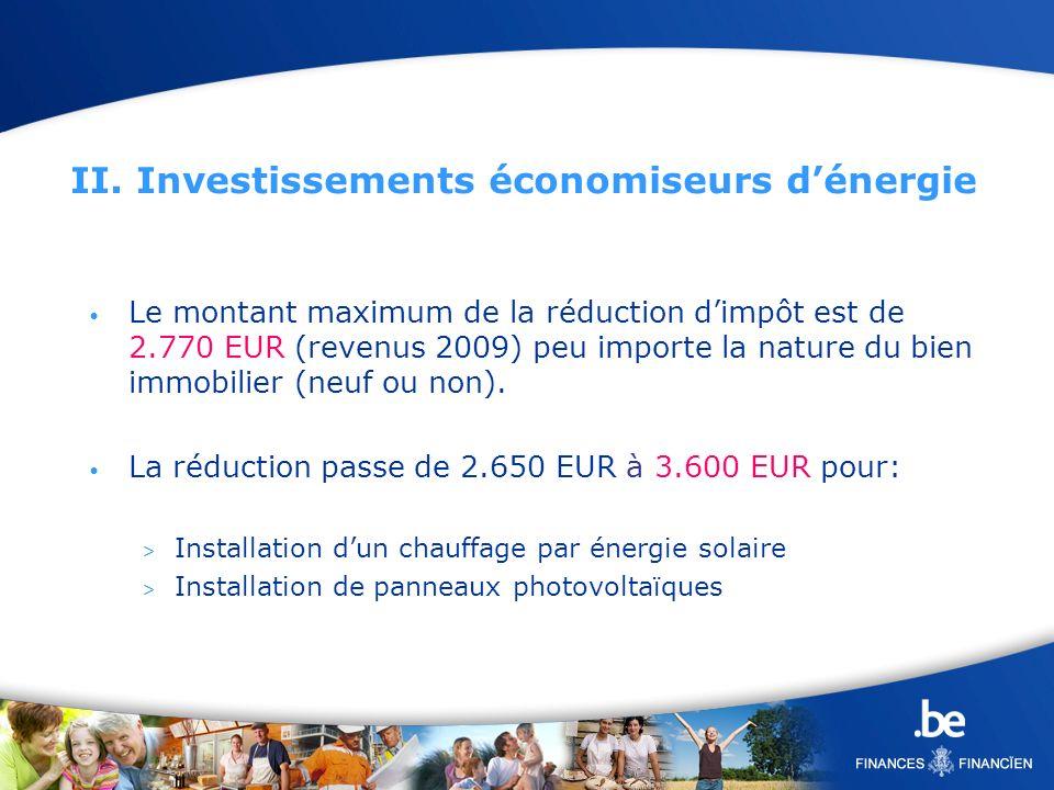 II. Investissements économiseurs dénergie Le montant maximum de la réduction dimpôt est de 2.770 EUR (revenus 2009) peu importe la nature du bien immo