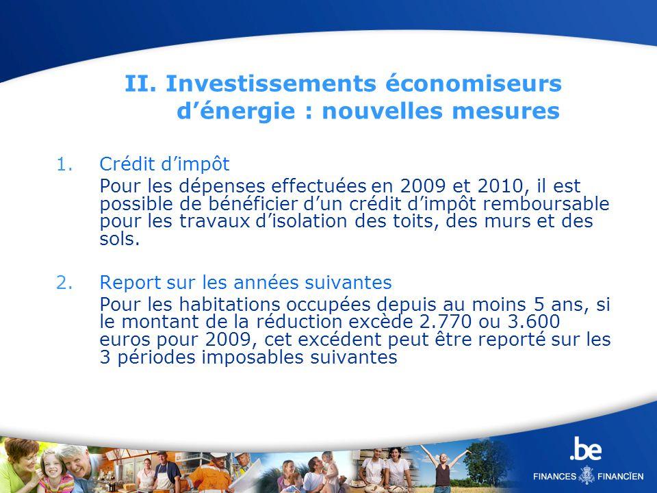 II. Investissements économiseurs dénergie : nouvelles mesures 1.Crédit dimpôt Pour les dépenses effectuées en 2009 et 2010, il est possible de bénéfic