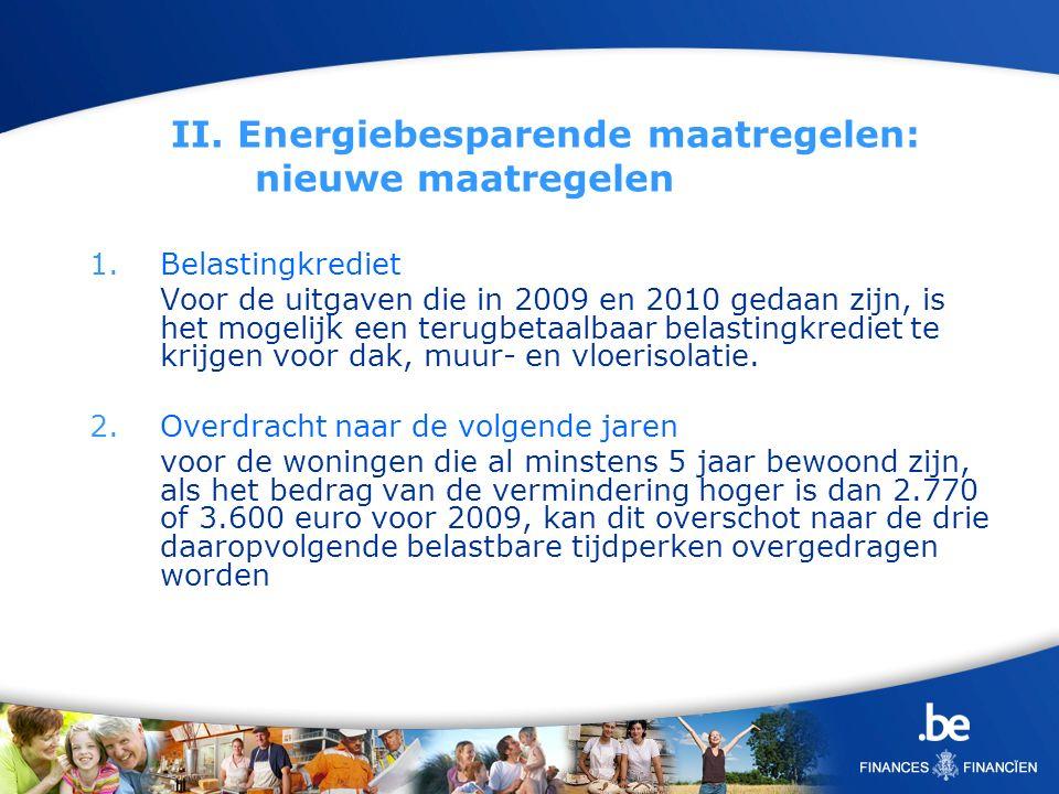 II. Energiebesparende maatregelen: nieuwe maatregelen 1.Belastingkrediet Voor de uitgaven die in 2009 en 2010 gedaan zijn, is het mogelijk een terugbe