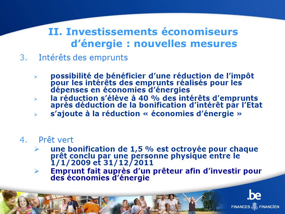 II. Investissements économiseurs dénergie : nouvelles mesures 3.Intérêts des emprunts possibilité de bénéficier dune réduction de limpôt pour les inté