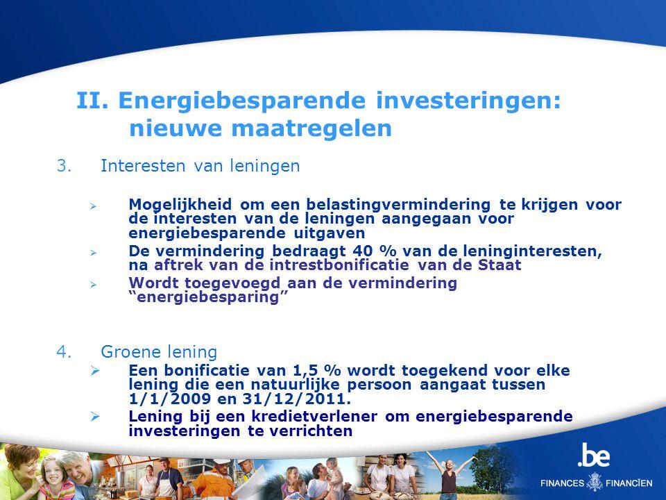 II. Energiebesparende investeringen: nieuwe maatregelen 3.Interesten van leningen Mogelijkheid om een belastingvermindering te krijgen voor de interes