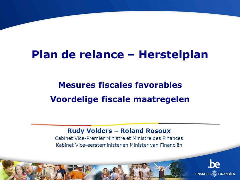Rudy Volders – Roland Rosoux Cabinet Vice-Premier Ministre et Ministre des Finances Kabinet Vice-eersteminister en Minister van Financiën Plan de rela