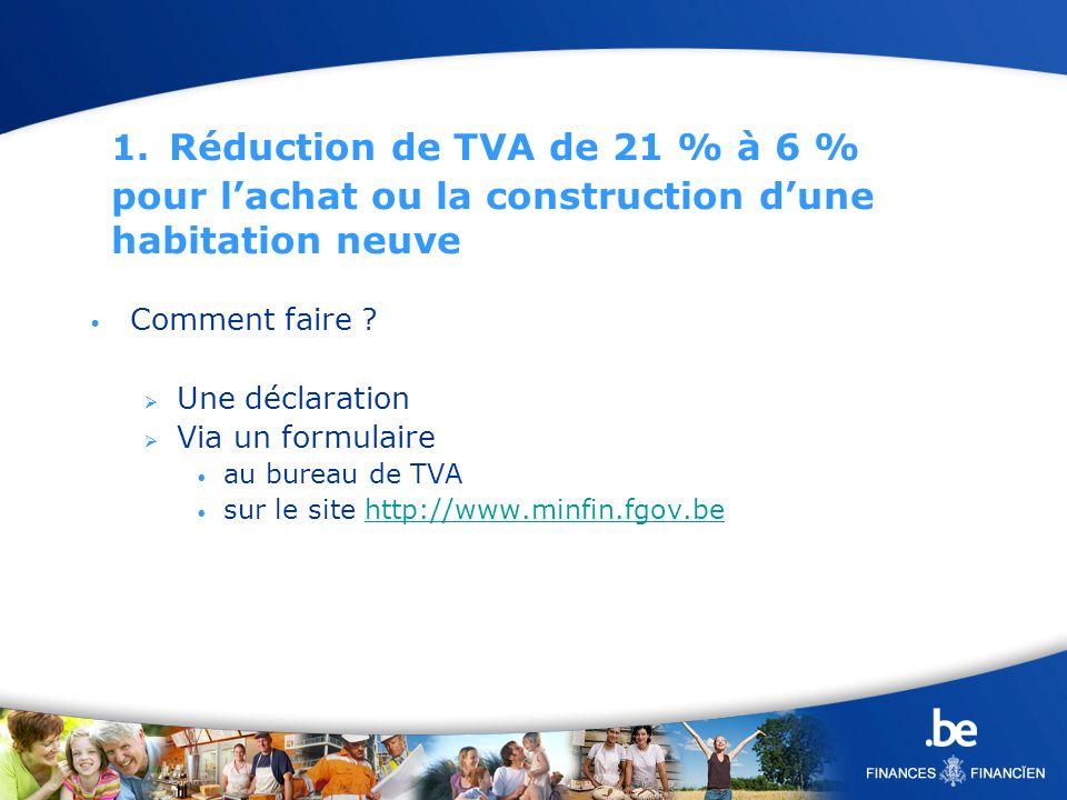 1. Réduction de TVA de 21 % à 6 % pour lachat ou la construction dune habitation neuve Comment faire ? Une déclaration Via un formulaire au bureau de