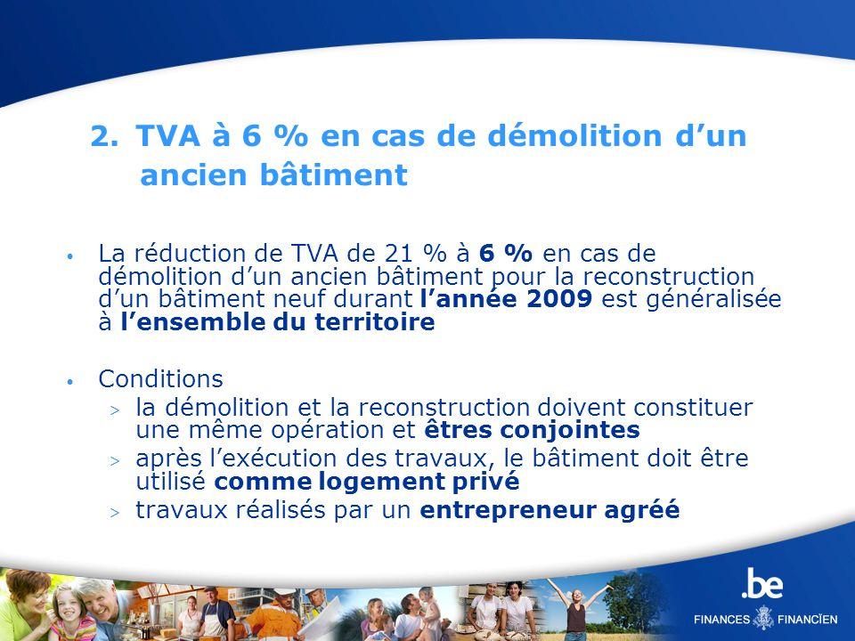 2. TVA à 6 % en cas de démolition dun ancien bâtiment La réduction de TVA de 21 % à 6 % en cas de démolition dun ancien bâtiment pour la reconstructio