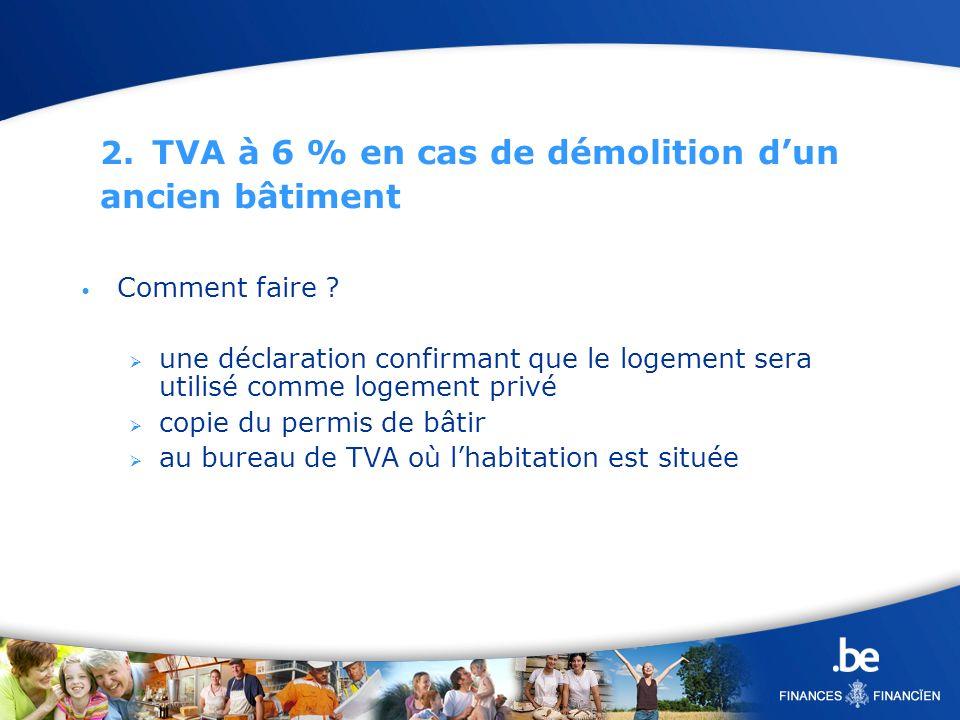 2. TVA à 6 % en cas de démolition dun ancien bâtiment Comment faire ? une déclaration confirmant que le logement sera utilisé comme logement privé cop