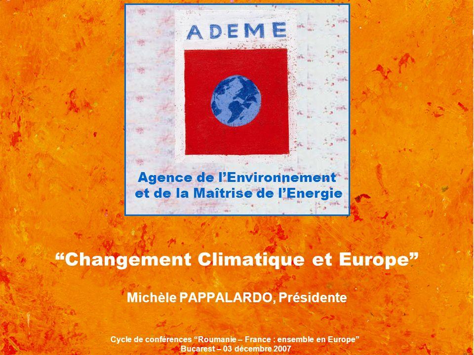 Agence de lEnvironnement et de la Maîtrise de lEnergie Changement Climatique et Europe Michèle PAPPALARDO, Présidente Cycle de conférences Roumanie –