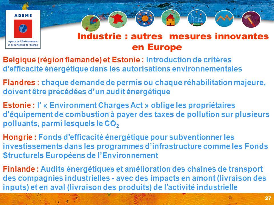 27 Industrie : autres mesures innovantes en Europe Belgique (région flamande) et Estonie : Introduction de critères d'efficacité énergétique dans les
