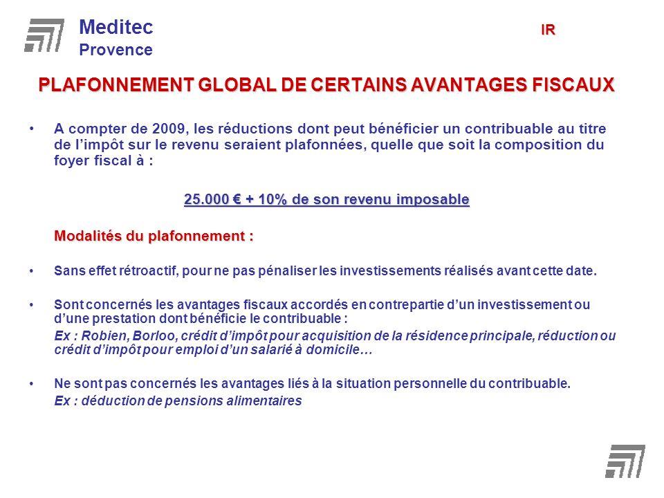 PLAFONNEMENT GLOBAL DE CERTAINS AVANTAGES FISCAUX A compter de 2009, les réductions dont peut bénéficier un contribuable au titre de limpôt sur le rev