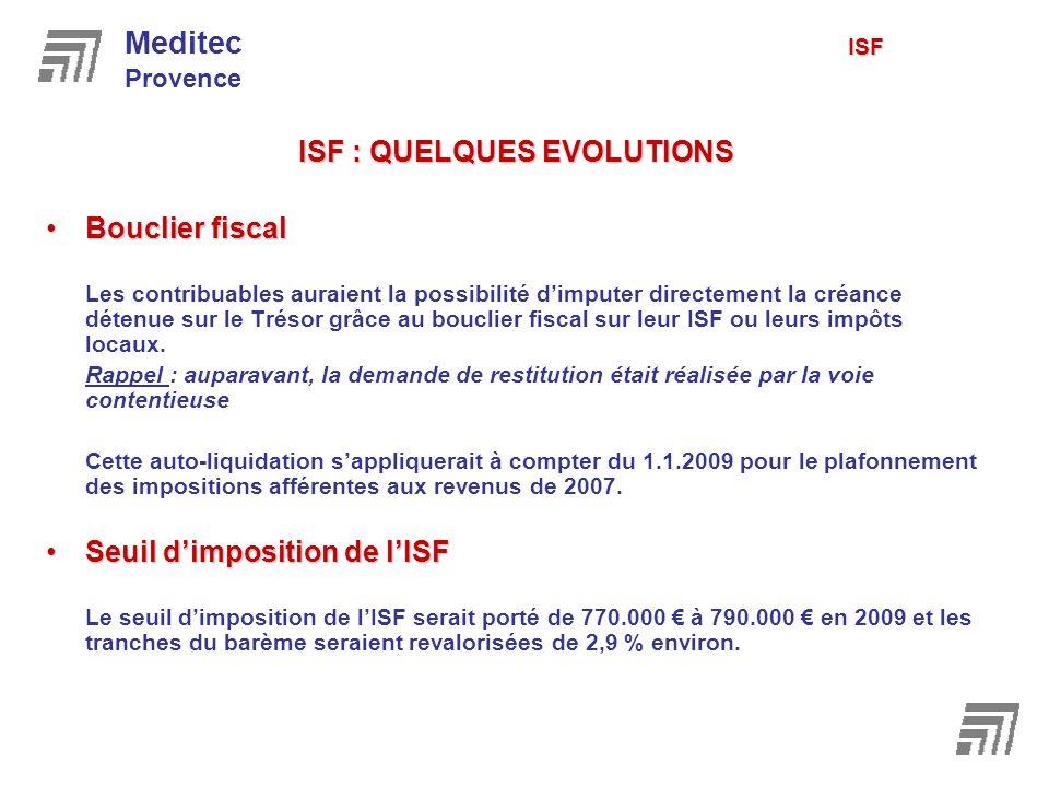 ISF : QUELQUES EVOLUTIONS Bouclier fiscalBouclier fiscal Les contribuables auraient la possibilité dimputer directement la créance détenue sur le Trés