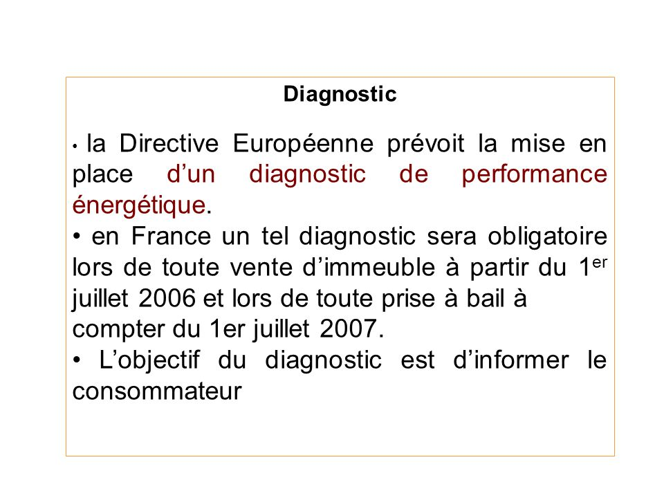 Diagnostic la Directive Européenne prévoit la mise en place dun diagnostic de performance énergétique. en France un tel diagnostic sera obligatoire lo