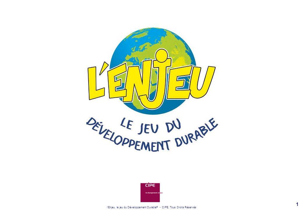 l Enjeu, le jeu du Développement Durable ® - CIPE, Tous Droits Réservés 12 module 3 : DOSSIER PÉDAGOGIQUE